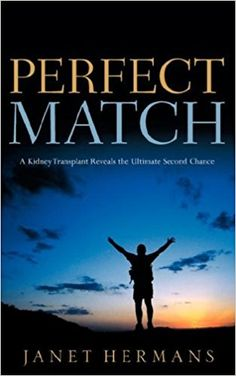 Perfect Match: A Kidney Transplant Reveals the Ultimate Second Chance: Janet Hermans: 9781600341434: Amazon.com: Books