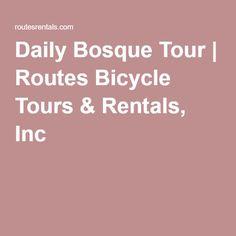 Daily Bosque Tour | Routes Bicycle Tours & Rentals, Inc