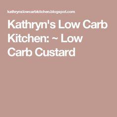 Kathryn's Low Carb Kitchen: ~ Low Carb Custard