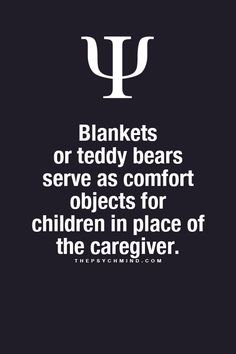 thepsychmind: Fun Psychology facts here! -- hmmm...had both growing up, love my blanky & teddy... his little brood that I created for him too!
