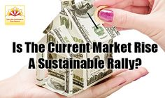 Even though the current market rise has brought the smile back to the faces of investors, but is it a sustainable rally?