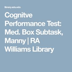 Cognitve Performance Test: Med. Box Subtask, Manny | RA Williams Library Cpt Codes, Coding, Programming