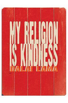 My religion is kindness - Dalai Lama
