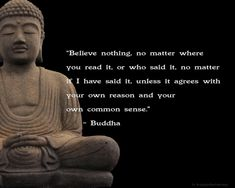 Love Quotes, Buddha Quotes On Love Beieve Nothing No Matter Where You Read It Or Who Said It No Matter If I Have Said It Unless It Agrees With Your Own Reason And Your Own Common Sense ~ Motivated 10 Best Inspiring Buddha Quotes On Love For People