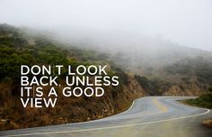 Don't look back unless it's a good view.
