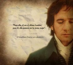 """to her, he was the last man; for him, she seemed to be the only woman"" -Mr Darcy, a gentleman"