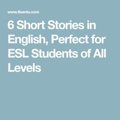 6 Short Stories in English, Perfect for ESL Students of All Levels