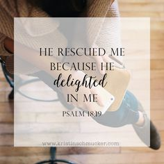 He does not rescue me because he has too. He rescued me because He loves me, and He delights in me. When I am feeling like I am not enough, I can rest in the fact that despite all the times I fail, my Savior has not only rescued me, but He has done it because He truly delights in me. It says nothing…