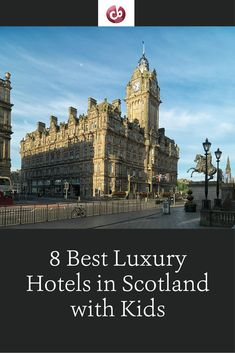 Our Favorite Luxury Hotels in Scotland with Kids