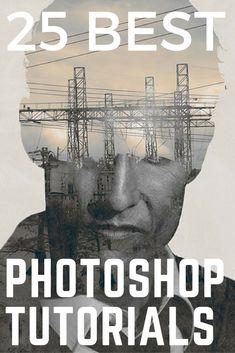 25 Best Photoshop Tutorials #Photoshop #PhotoshopTutorials #Adobe