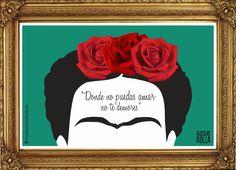 « Donde no puedas amar, no te demores » - Frida Khalo