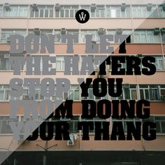 Don't Let The Haters Stop You From Doing Your Thang #quote #photoquote #graphicdesign #art     http://thrashlab.com/alander-wongs-photo-quote-1547/