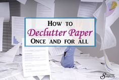 How to Declutter Paper Once and For All
