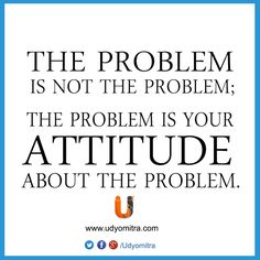 The problem is not the problem; the problem is your attitude towards the problem. Hold your hands with Udyomitra and expand your network. Register today: www.udyomitra.com