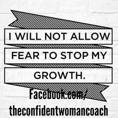 Daily Affirmation: I will not allow fear to stop my growth. #ConfidentWomenConnect