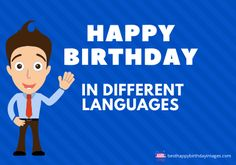 Here is the Happy Birthday in Different Languages. Happy Birthday is a Wishing Word For Wish Happy Birthday. 'Happy Birthday' is the English Language. Cool Happy Birthday Images, Happy Birthday Words, Happy Birthday Wishes, Birthday Quotes, All Languages, Different Languages, Happy Words, English Language, In This World
