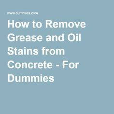 How to Remove Grease and Oil Stains from Concrete - For Dummies