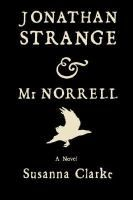 """""""Jonathan Strange & Mr. Norrell"""" by Susanna Clarke - In nineteenth-century England, all is going well for rich, reclusive Mr Norell, who has regained some of the power of England's magicians from the past, until a rival magician, Jonathan Strange, appears and becomes Mr Norrell's pupil."""
