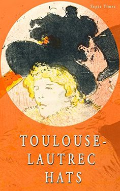 Toulouse-Lautrec Hats by Andrew Willis https://www.amazon.com/dp/B00LOPT998/ref=cm_sw_r_pi_dp_bHGxxbHGBPH3B