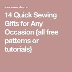 14 Quick Sewing Gifts for Any Occasion {all free patterns or tutorials} Noel Gifts, Free Pattern, Appreciation, Sewing Projects, Tutorials, Patterns, Crafts, Block Prints, Manualidades