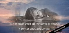 Late at night when all the world is sleeping I stay up and think of you -Feelings Good Night Love quotes Lyrics Quotes Miss you Music Quotes Sad Quotes Sleeping Lyric Quotes, Sad Quotes, Lyrics, Good Night Love Quotes, He Doesnt Care, Song Words, Stay Up, Wish You Are Here, Late Nights