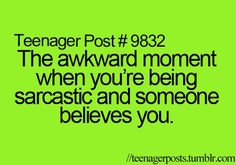 Or the even more awkward moment when you think someone is being sarcastic.and they're not, or you believe someone and they were being sarcastic with no sarcastic voice inflection Funny Relatable Memes, Funny Quotes, Relatable Posts, Funny Teenager Quotes, Awkward Quotes, Funny Teen Posts, Teen Life, Teen Quotes, Quotes Quotes