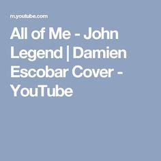 All of Me - John Legend   Damien Escobar Cover - YouTube