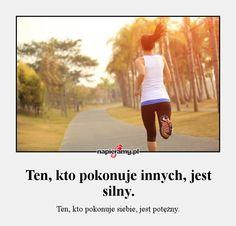 Ten, kto pokonuje innych, jest silny. - Ten, kto pokonuje siebie, jest potężny. Mood Boards, Poland, Quotations, Texts, Bodybuilding, My Life, Friendship, Health Fitness, Lol