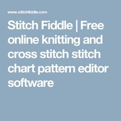 Stitch Fiddle | Free online knitting and cross stitch stitch chart pattern editor software