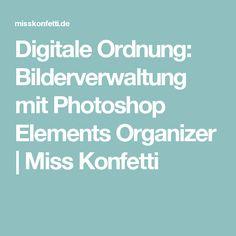 Digitale Ordnung: Bilderverwaltung mit Photoshop Elements Organizer | Miss Konfetti