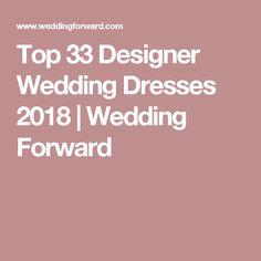 Top 33 Designer Wedding Dresses 2018 | Wedding Forward