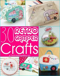 30 Retro Camper Crafts. If  you love camping and want to create camping sewing crafts - this collection will give you tons of ideas.
