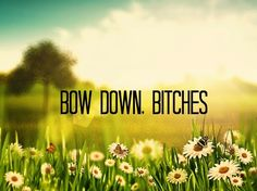 Beyonce says bow, you bow