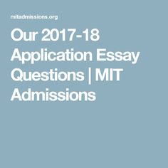 tips for writing an effective application essay college prep  our 2017 18 application essay questions mit admissions