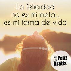 Ser Feliz es Gratis: Ser feliz aquí y ahora.