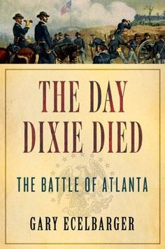 The Day Dixie Died: The Battle of Atlanta | Gary Ecelbarger #History #Biography