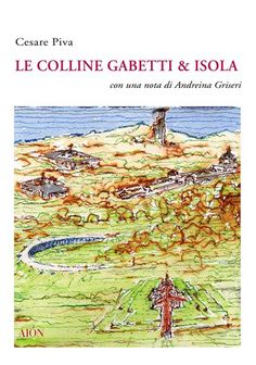 Cesare Piva LE COLLINE GABETTI & ISOLA. With a text by Andreina Griseri. size 14x20 cm - pages: 144 ISBN 978-88-88149-75-2