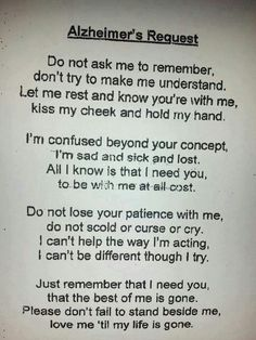 This message was in front of a Alzheimer's patient's room at my dad's rehabilitation hospital. I thought this was a very moving message and one that can relate to those directly or in directly affected by Alzheimer's Disease. Great Quotes, Quotes To Live By, Me Quotes, Inspirational Quotes, Alzheimers Poem, Alzheimers Tattoo, Try Not To Cry, Beautiful Words, Just In Case