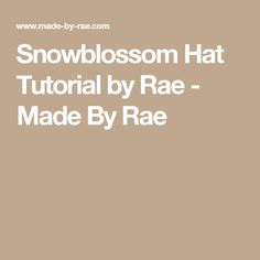 Snowblossom Hat Tutorial by Rae - Made By Rae
