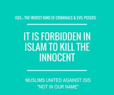 It is forbidden in Islam to kill the innocent. Muslims United Against ISIS.