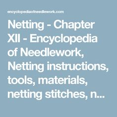 Netting - Chapter XII - Encyclopedia of Needlework, Netting instructions, tools, materials, netting stitches, netting patterns