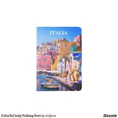 Shop Colorful Italy Fishing Port Passport Holder created by stdjura. Souvenirs From Italy, Mediterranean Sea, Naples, Passport, Fishing, Colorful, Photography, Italia, Photograph