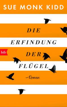 Sue Monk Kidd: Die Erfindung der Flügel (btb Verlag)