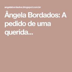 Ângela Bordados: A pedido de uma querida...