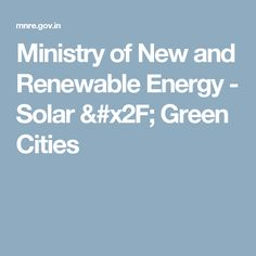Ministry of New and Renewable Energy - Solar / Green Cities