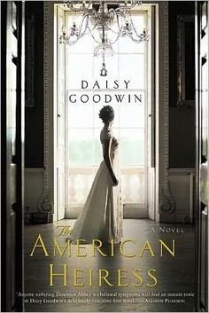 """The American Heiress. Reading it right now. Really good. Reminds me of Downton Abbey and a classic movie quote """"The prettiest sight in this fine pretty world is the privileged class enjoying its privileges."""""""