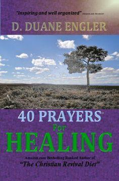 40 Prayers for Healing (40 Prayers Series) by D. Duane Engler, http://www.amazon.com/dp/B00IA27YWM/ref=cm_sw_r_pi_dp_4sYytb19G4J6J