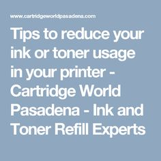 Tips to reduce your ink or toner usage in your printer - Cartridge World Pasadena - Ink and Toner Refill Experts