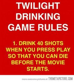 Twilight Drinking Game…This made me laugh so hard!