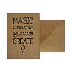 Wenskaart - Magic is something you need to create  #kaart #kraft #A6 #typografie #recycle #quote #grafisch #ontwerp #design #envelop #papier #bruin #karton